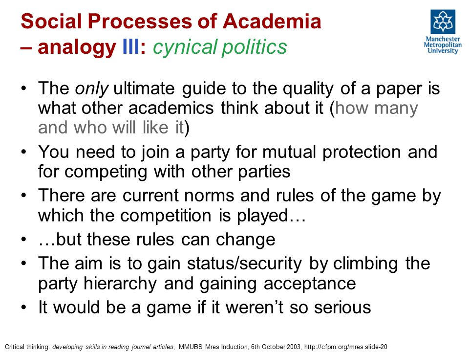 Critical thinking: developing skills in reading journal articles, MMUBS Mres Induction, 6th October 2003, http://cfpm.org/mres slide-20 Social Process