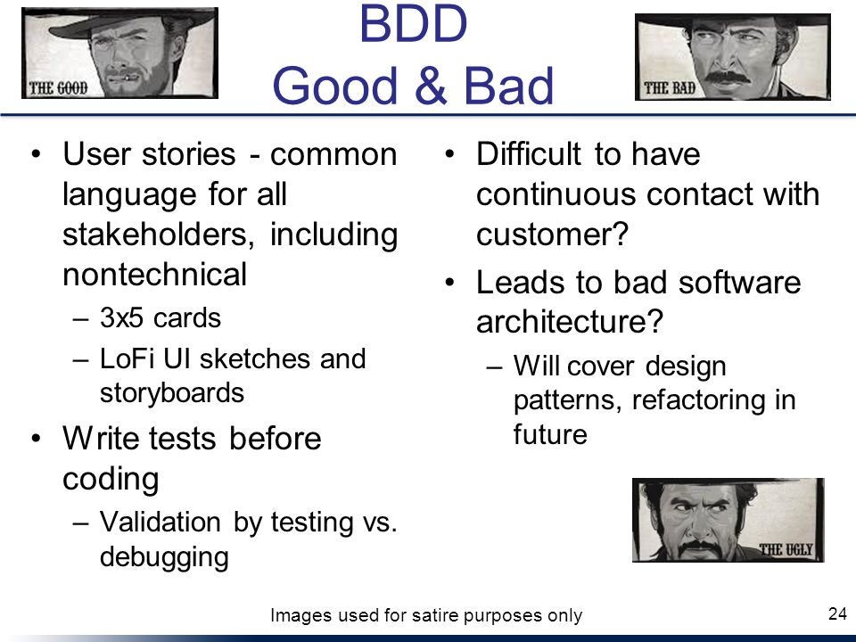 BDD Good & Bad User stories - common language for all stakeholders, including nontechnical –3x5 cards –LoFi UI sketches and storyboards Write tests be