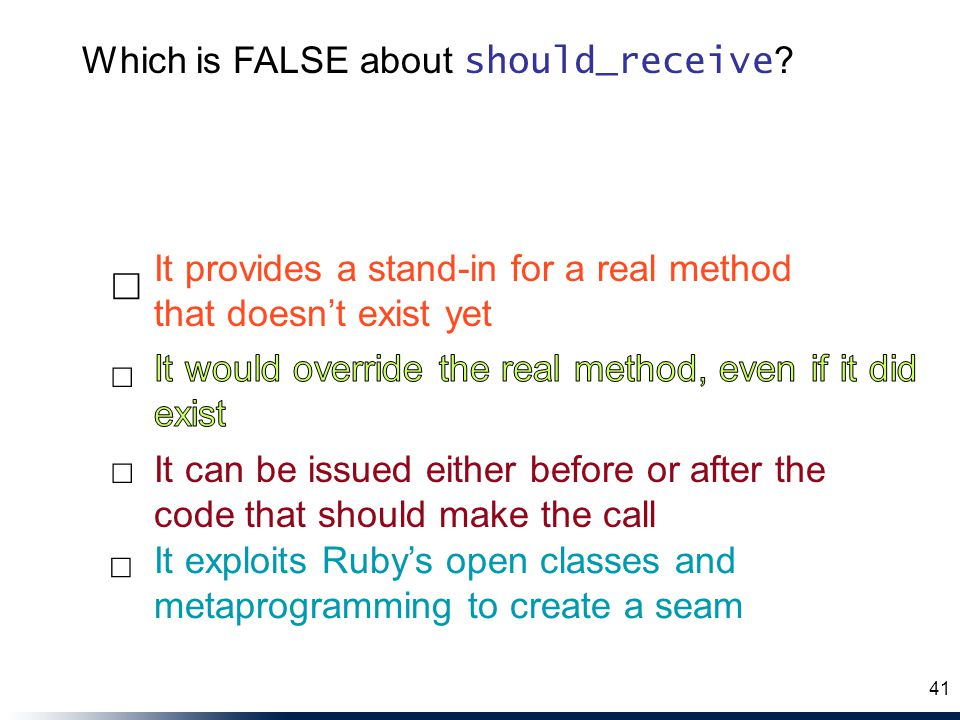 It can be issued either before or after the code that should make the call It exploits Ruby's open classes and metaprogramming to create a seam It pro