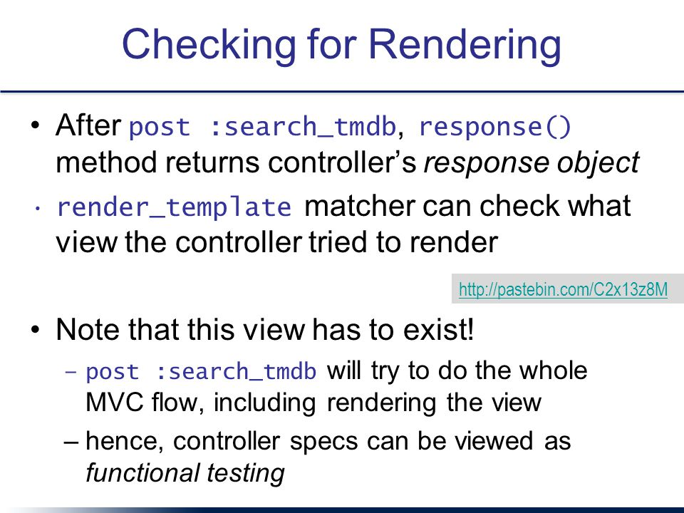 Checking for Rendering After post :search_tmdb, response() method returns controller's response object render_template matcher can check what view the