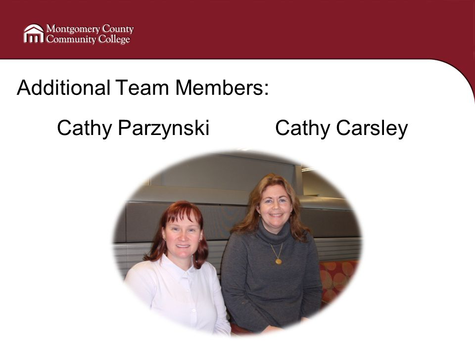 Additional Team Members: Cathy Carsley Cathy Parzynski