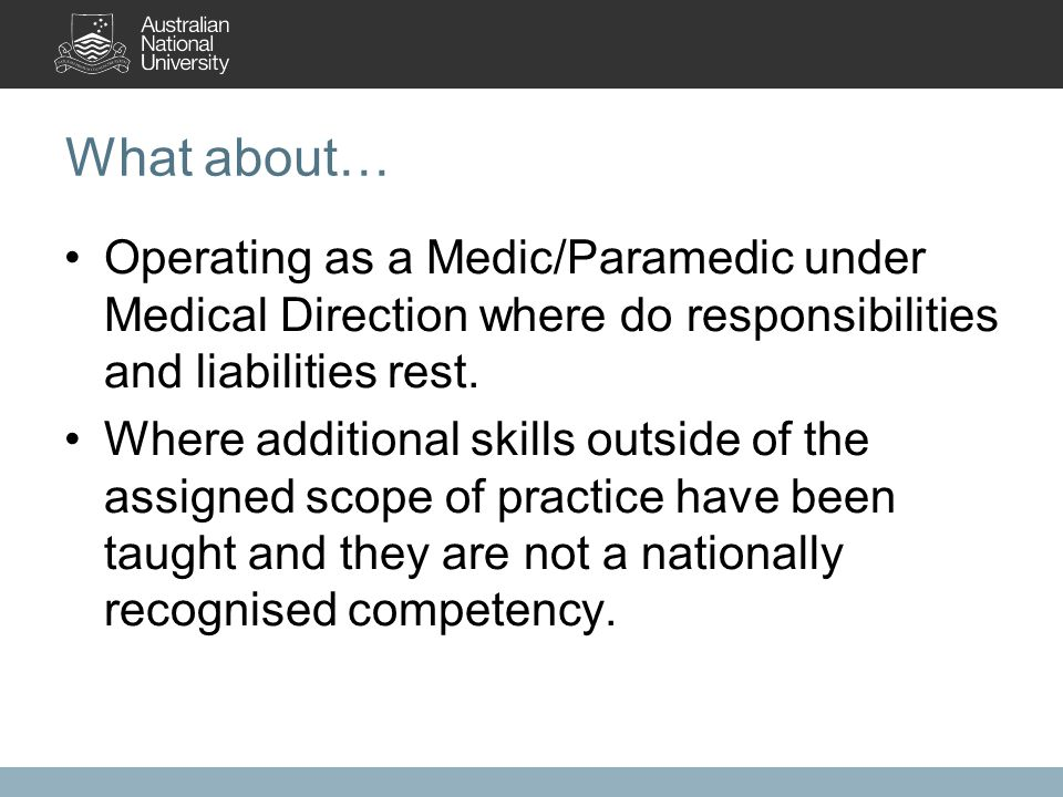 What about… Operating as a Medic/Paramedic under Medical Direction where do responsibilities and liabilities rest.