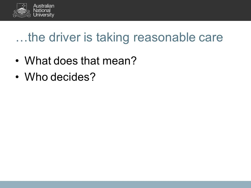 …the driver is taking reasonable care What does that mean? Who decides?