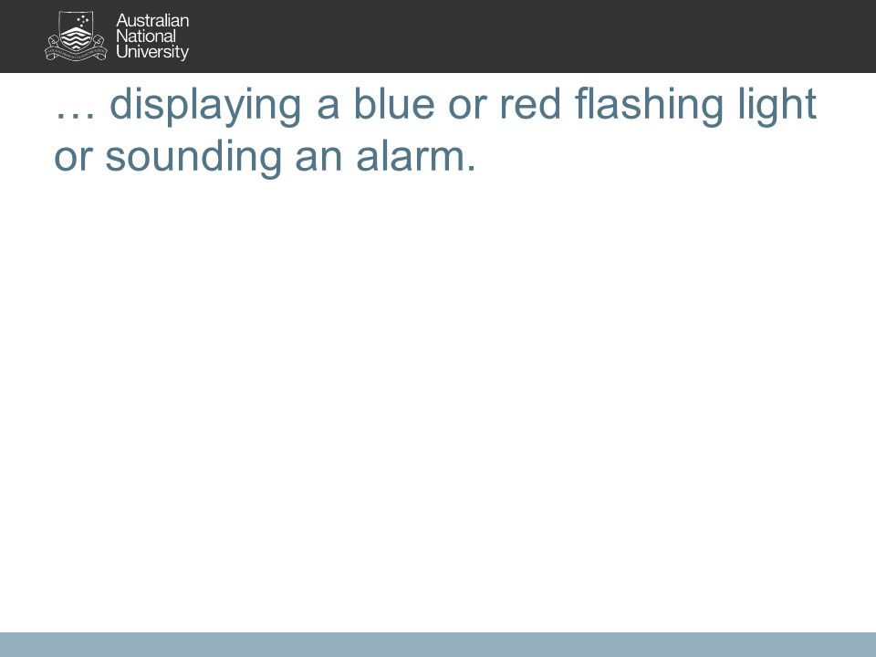 … displaying a blue or red flashing light or sounding an alarm.
