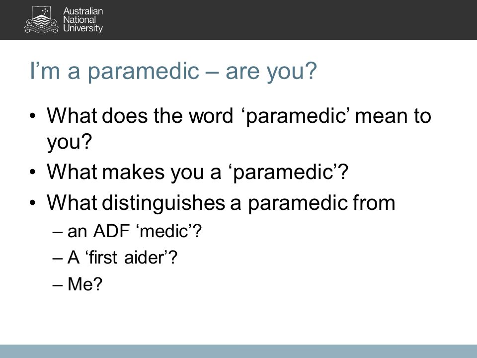 I'm a paramedic – are you. What does the word 'paramedic' mean to you.