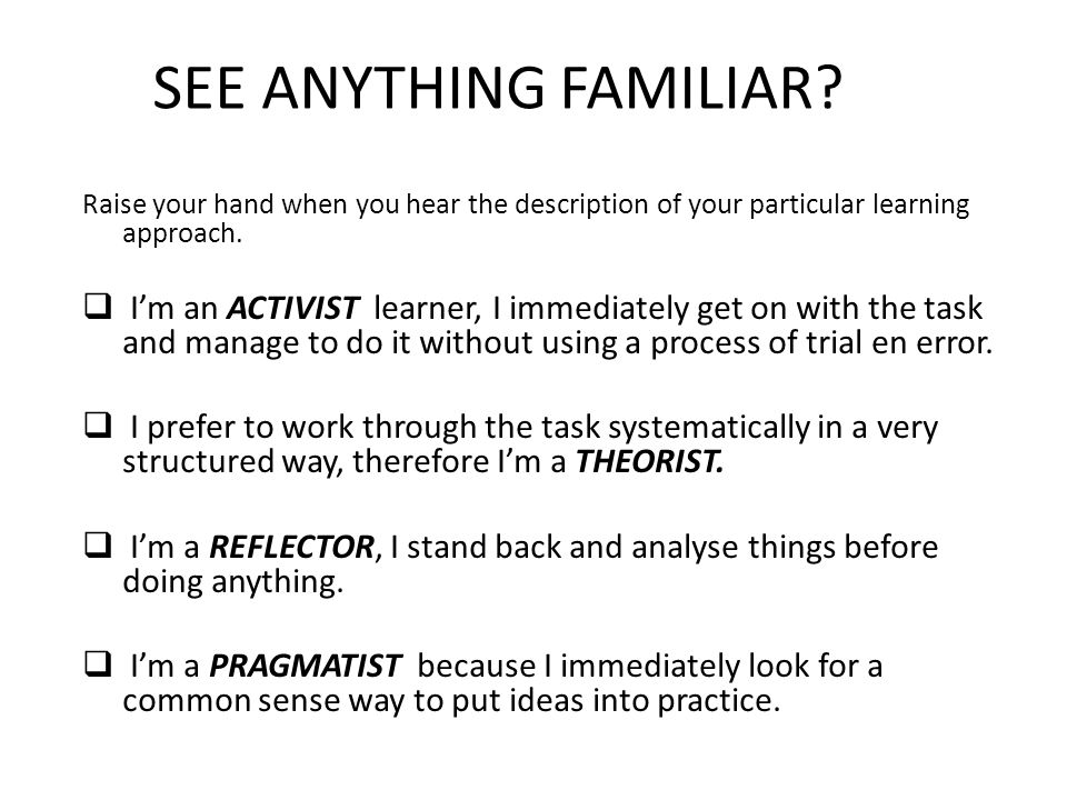 Raise your hand when you hear the description of your particular learning approach.