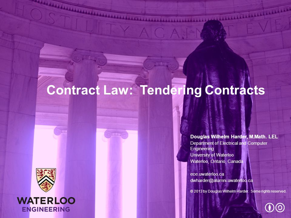 Contract Law: Tendering Contracts Douglas Wilhelm Harder, M.Math. LEL Department of Electrical and Computer Engineering University of Waterloo Waterlo