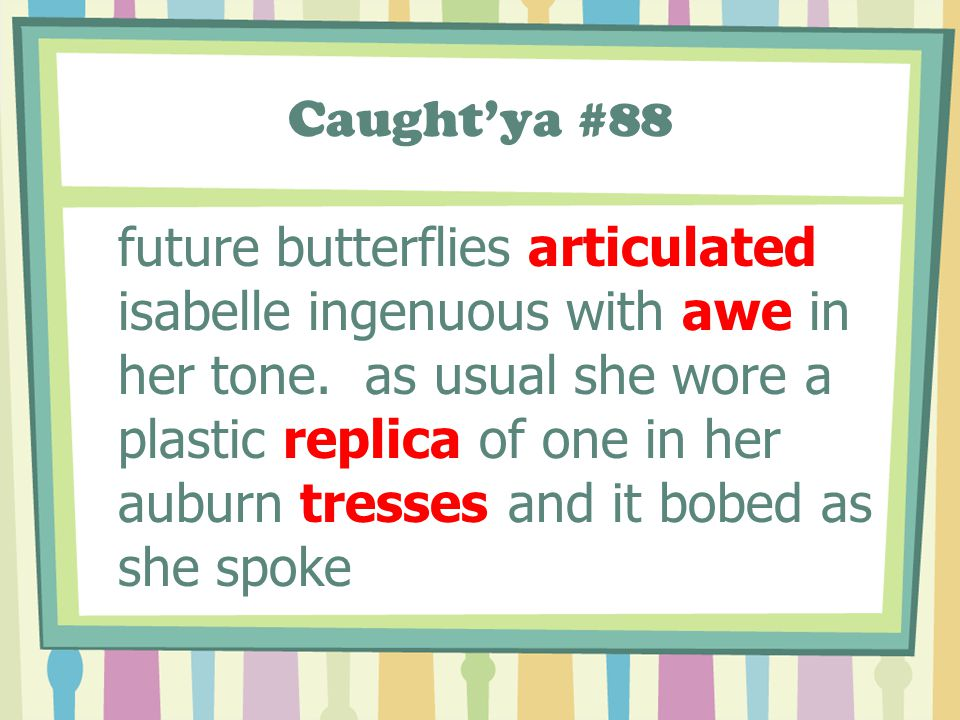 Caught'ya #88 future butterflies articulated isabelle ingenuous with awe in her tone. as usual she wore a plastic replica of one in her auburn tresses