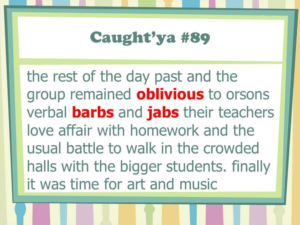 Caught'ya #89 the rest of the day past and the group remained oblivious to orsons verbal barbs and jabs their teachers love affair with homework and t