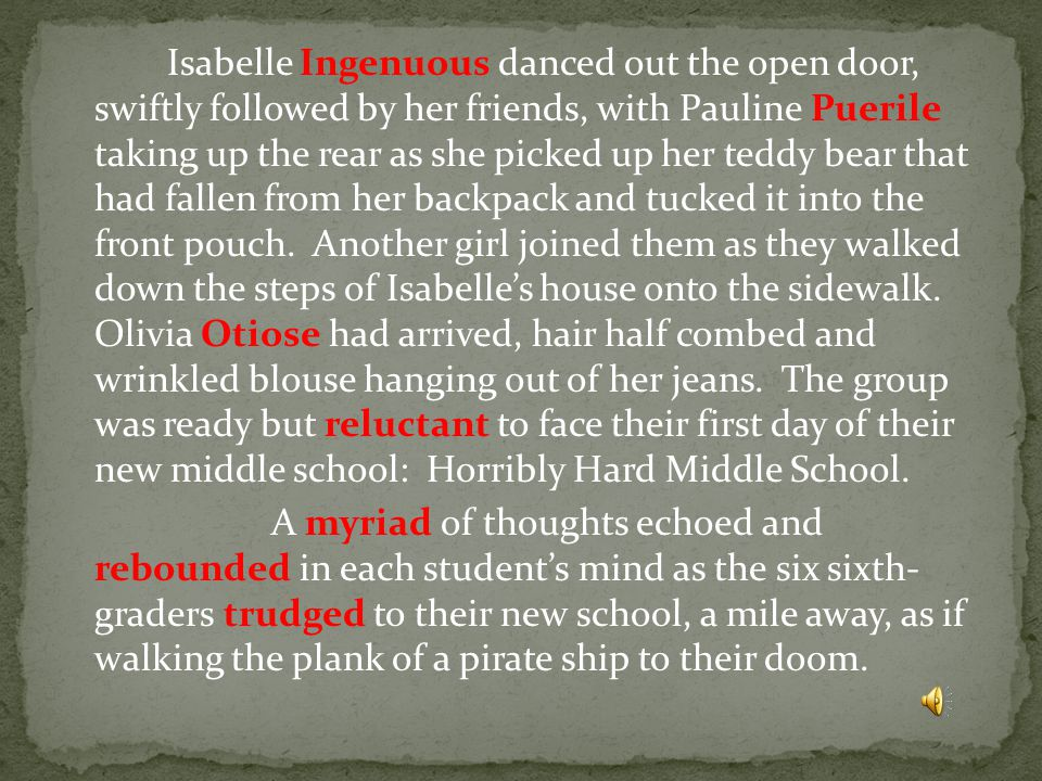 Isabelle Ingenuous danced out the open door, swiftly followed by her friends, with Pauline Puerile taking up the rear as she picked up her teddy bear that had fallen from her backpack and tucked it into the front pouch.
