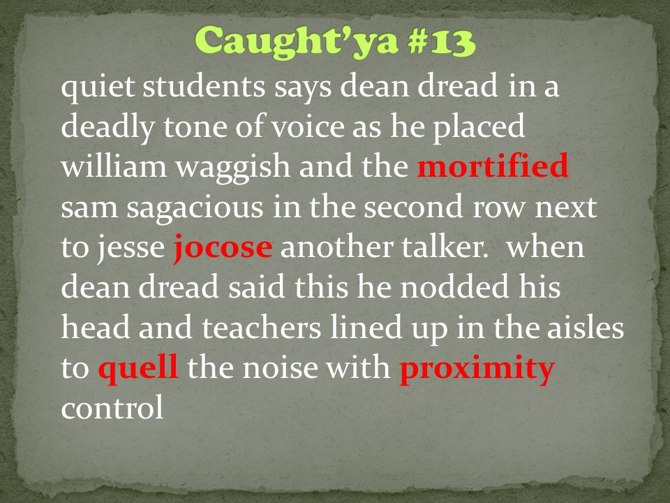 quiet students says dean dread in a deadly tone of voice as he placed william waggish and the mortified sam sagacious in the second row next to jesse