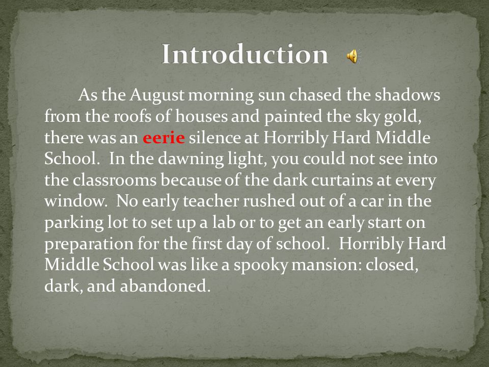 As the August morning sun chased the shadows from the roofs of houses and painted the sky gold, there was an eerie silence at Horribly Hard Middle School.