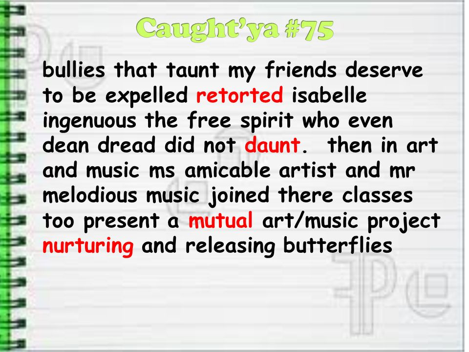 bullies that taunt my friends deserve to be expelled retorted isabelle ingenuous the free spirit who even dean dread did not daunt. then in art and mu