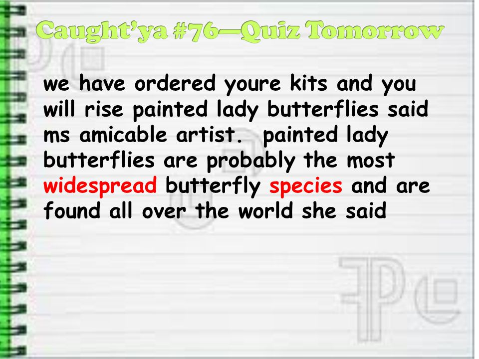 we have ordered youre kits and you will rise painted lady butterflies said ms amicable artist. painted lady butterflies are probably the most widespre