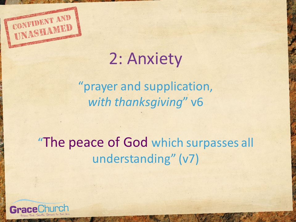 2: Anxiety prayer and supplication, with thanksgiving v6 The peace of God which surpasses all understanding (v7)