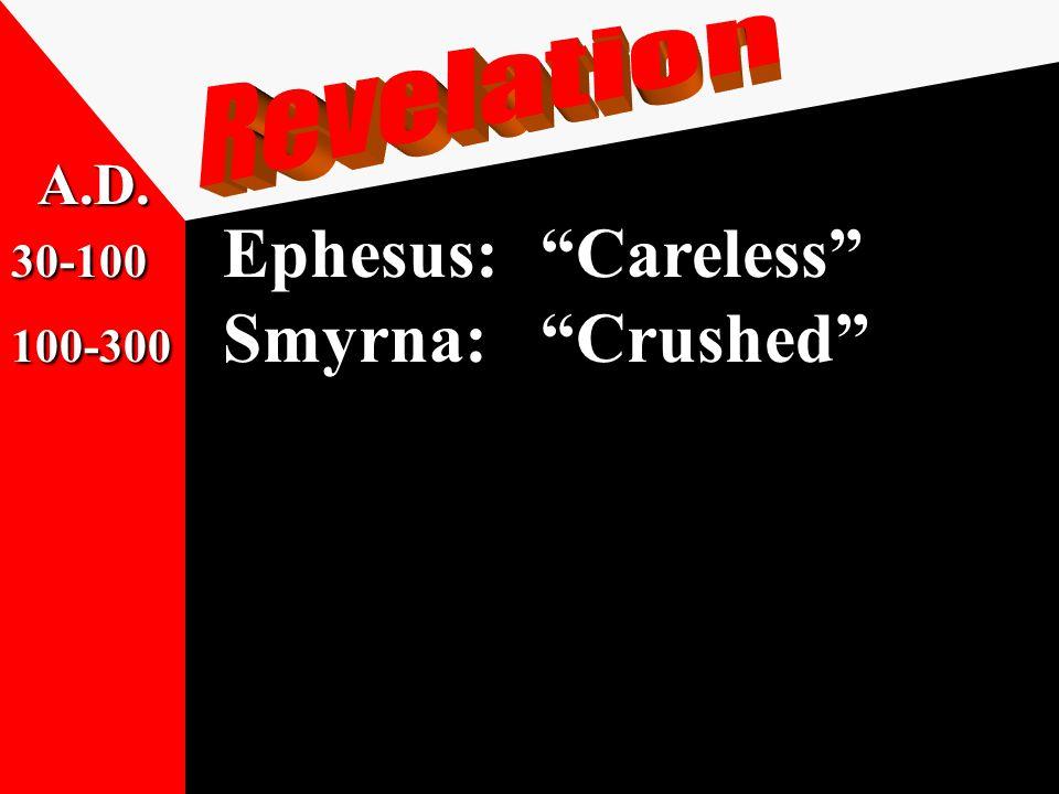 30-100 Ephesus: Careless 100-300 Smyrna: Crushed 300-500 Pergamos : Compromising A.D.