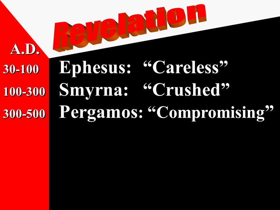 30-100 Ephesus: Careless 100-300 Smyrna: Crushed 300-500 Pergamos : Compromising 500-1500 Thyatira: Corrupted A.D.
