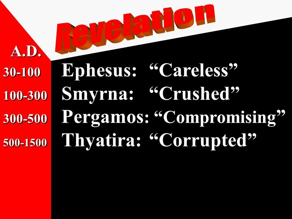 30-100 Ephesus: Careless 100-300 Smyrna: Crushed 300-500 Pergamos : Compromising 500-1500 Thyatira: Corrupted 1500-1700 Sardis: Crippled A.D.