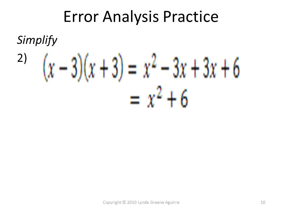 Error Analysis Practice Simplify 2) 10Copyright © 2010 Lynda Greene Aguirre