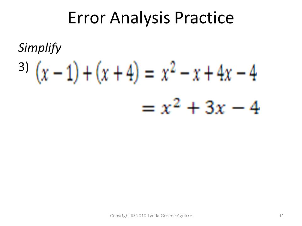 Error Analysis Practice Simplify 3) 11Copyright © 2010 Lynda Greene Aguirre