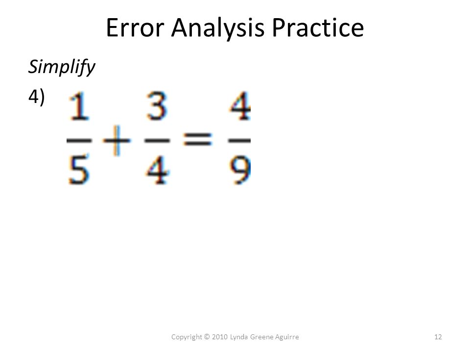 Error Analysis Practice Simplify 4) 12Copyright © 2010 Lynda Greene Aguirre