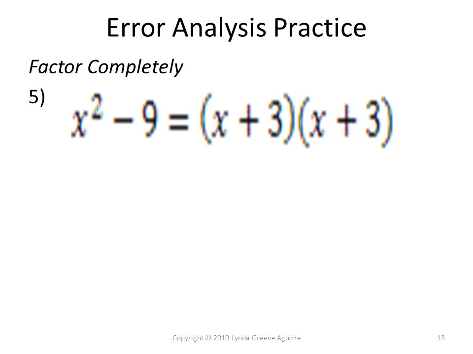 Error Analysis Practice Factor Completely 5) 13Copyright © 2010 Lynda Greene Aguirre
