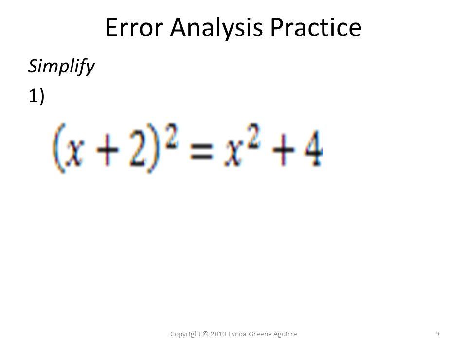 Error Analysis Practice Simplify 2) 10Copyright © 2010 Lynda Greene Aguirre