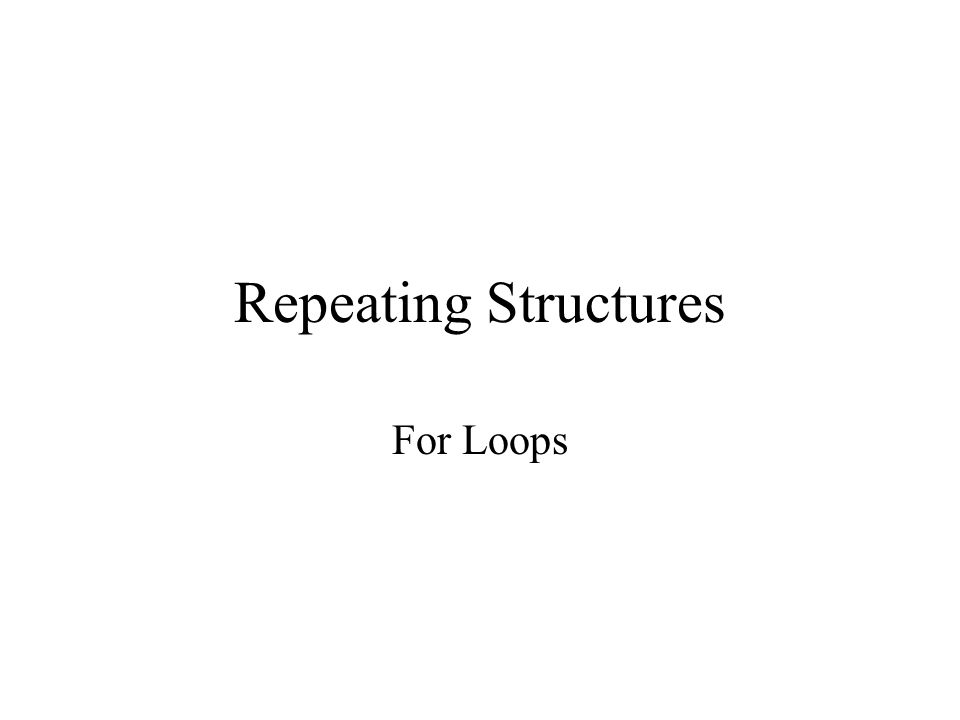 Repeating Structures For Loops