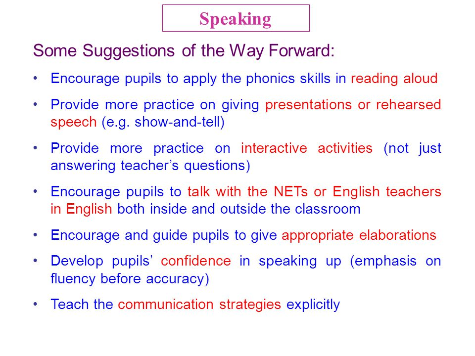 Some Suggestions of the Way Forward: Encourage pupils to apply the phonics skills in reading aloud Provide more practice on giving presentations or re