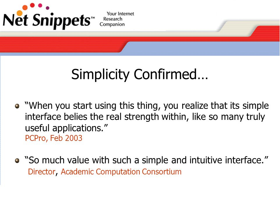Net Snippets Today Launched in June 2002 Currently available to more then 100,000 users internationally (corporate and academic) NE reference sites Brandeis University Bentley College.