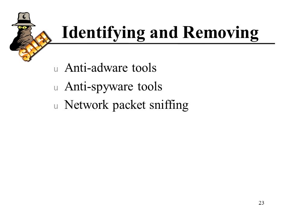 Identifying and Removing u Anti-adware tools u Anti-spyware tools u Network packet sniffing 23