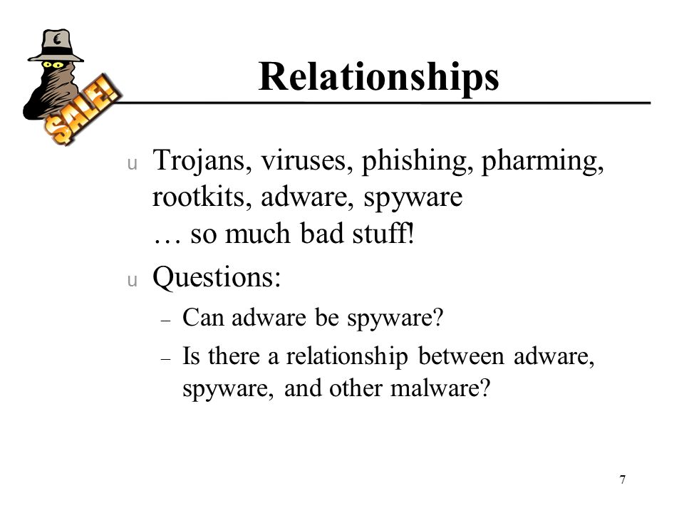 Relationships u Trojans, viruses, phishing, pharming, rootkits, adware, spyware … so much bad stuff.