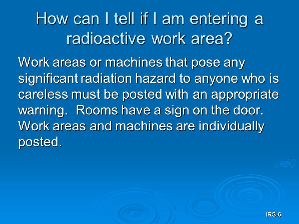 IRS-6 How can I tell if I am entering a radioactive work area.
