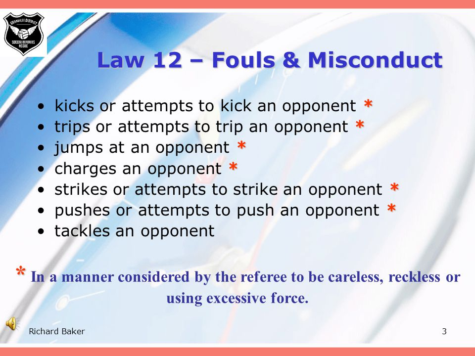 Richard Baker2 Objective At the end of this session, participants will be able to identify a foul tackle and display the appropriate card if it involv