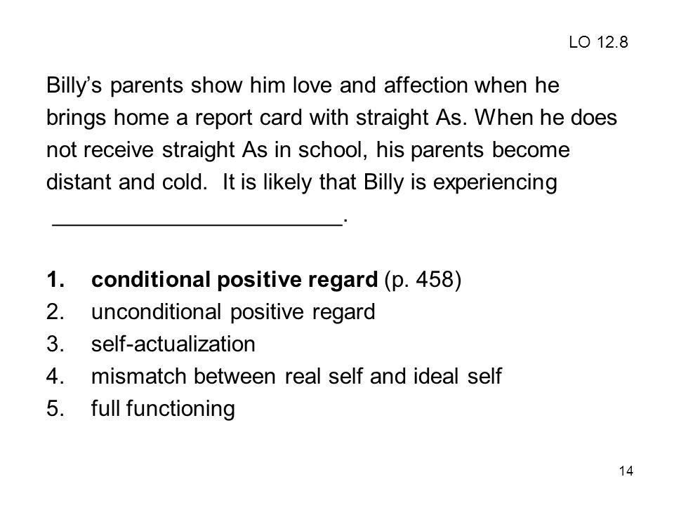 14 Billy's parents show him love and affection when he brings home a report card with straight As. When he does not receive straight As in school, his