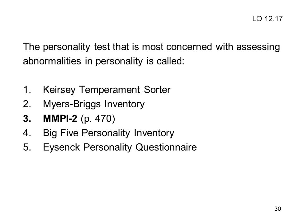 30 The personality test that is most concerned with assessing abnormalities in personality is called: 1.Keirsey Temperament Sorter 2.Myers-Briggs Inve