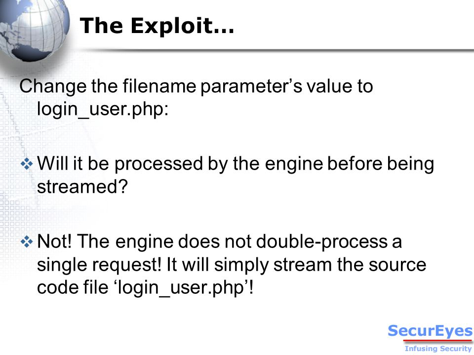 The Exploit… Change the filename parameter's value to login_user.php:  Will it be processed by the engine before being streamed.
