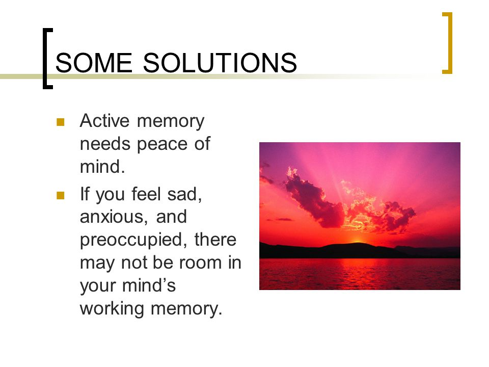 SOME SOLUTIONS Active memory needs peace of mind.