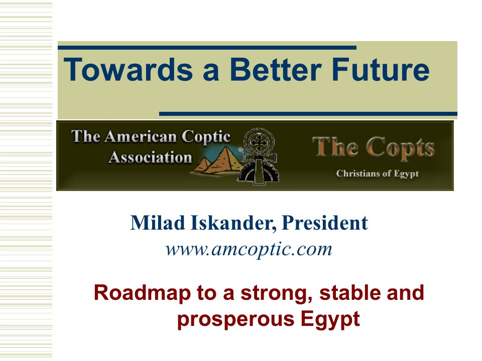 Pope Kyrollos the 5 th : Egyptian self- determination, and education (including teaching women and girls) Makram Obaid : Liberation of Egypt from the British Fuad Aziz Ghali : Military leadership Copts: Egypt's Strongest Patriots