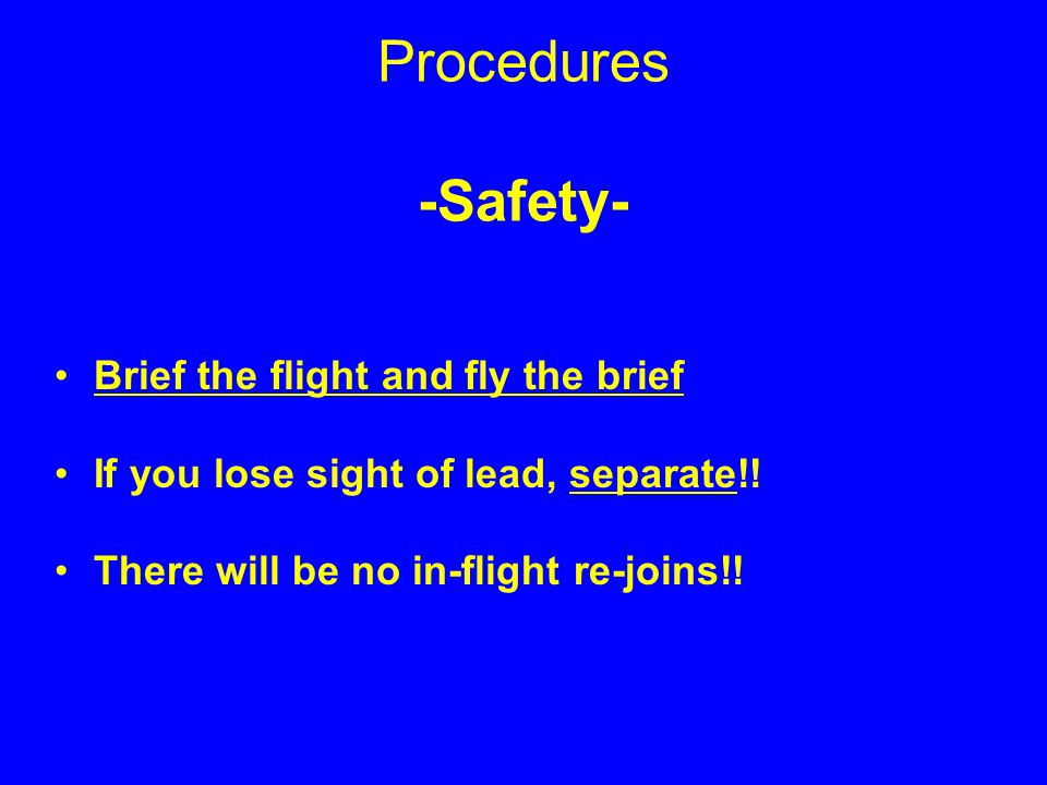 Procedures -Safety- KISS If you lose sight of lead, separate!! If you separate more than 90 degrees off heading, climb to 2300' MSL and go to Ripon. Y