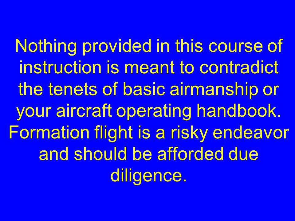 Definitions: Route Formation Position that is used for initial join-up Approximately 6 wingspan (2 more than our goal of 4 wingspan) Easier (less workload) to fly Allows for instrument scans, nav, setting up your cockpit