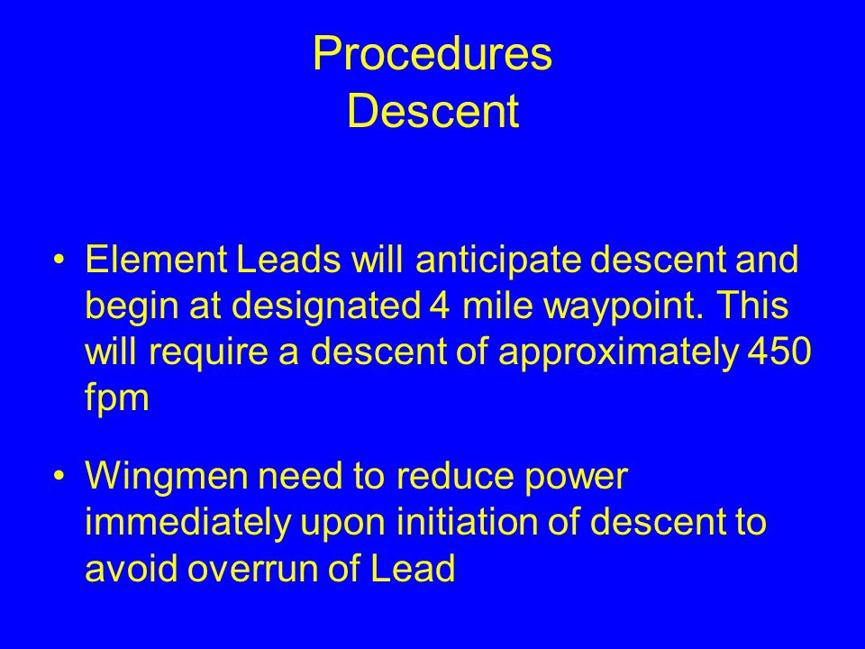Procedures Enroute If you are on the outside of the turn, you will need to increase power immediately Maintain your position relative to Lead! Enroute