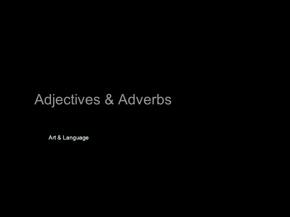 Adjectives & Adverbs Art & Language