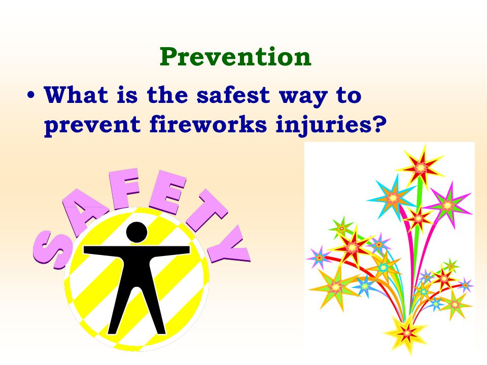 Prevention What is the safest way to prevent fireworks injuries?