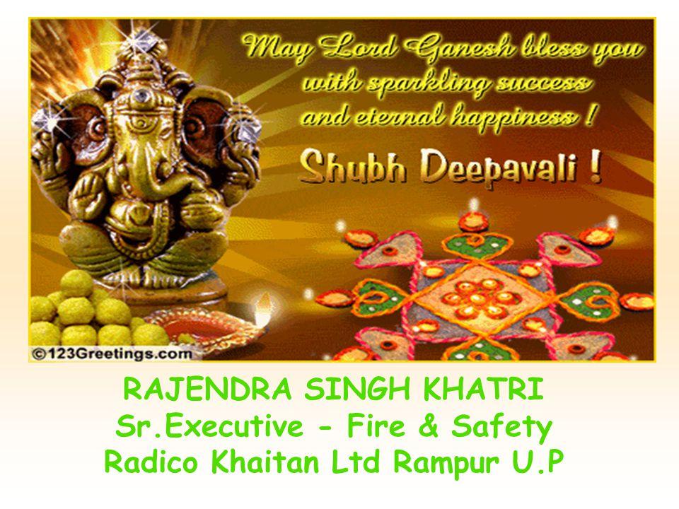 RAJENDRA SINGH KHATRI Sr.Executive - Fire & Safety Radico Khaitan Ltd Rampur U.P