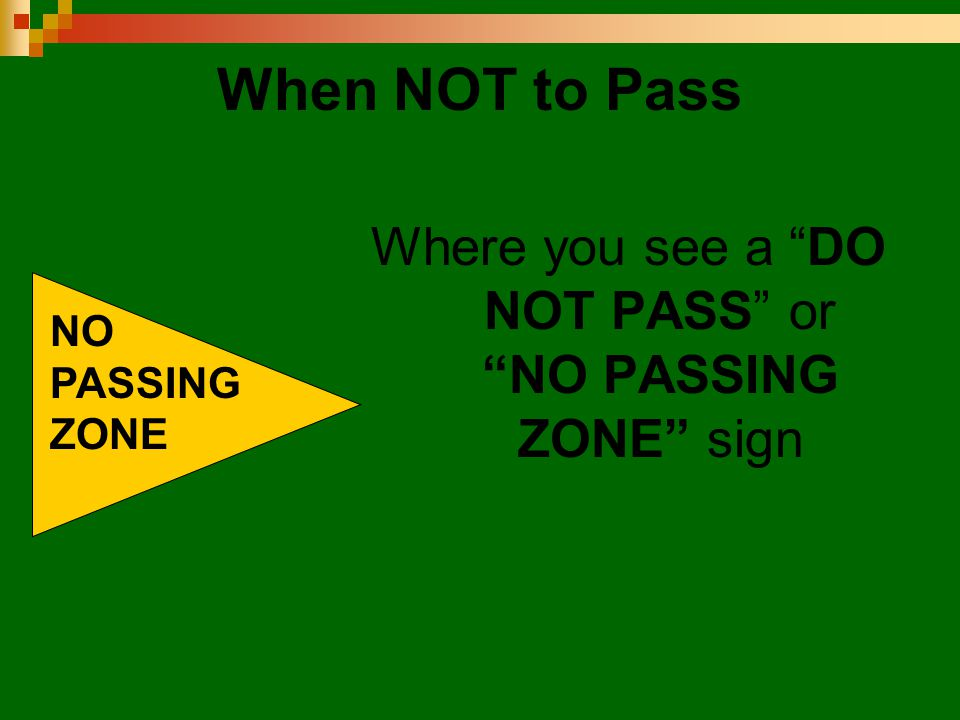"When NOT to Pass Where you see a ""DO NOT PASS"" or ""NO PASSING ZONE"" sign NO PASSING ZONE"