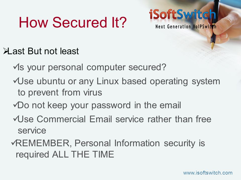 How Secured It?  Last But not least Is your personal computer secured? Use ubuntu or any Linux based operating system to prevent from virus Use Comme