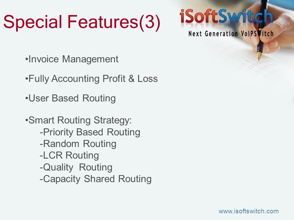 Special Features(3) Invoice Management Fully Accounting Profit & Loss User Based Routing Smart Routing Strategy: -Priority Based Routing -Random Routi