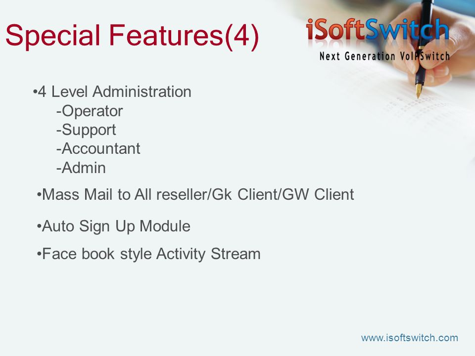Special Features(4) 4 Level Administration -Operator -Support -Accountant -Admin Mass Mail to All reseller/Gk Client/GW Client Auto Sign Up Module Face book style Activity Stream www.isoftswitch.com
