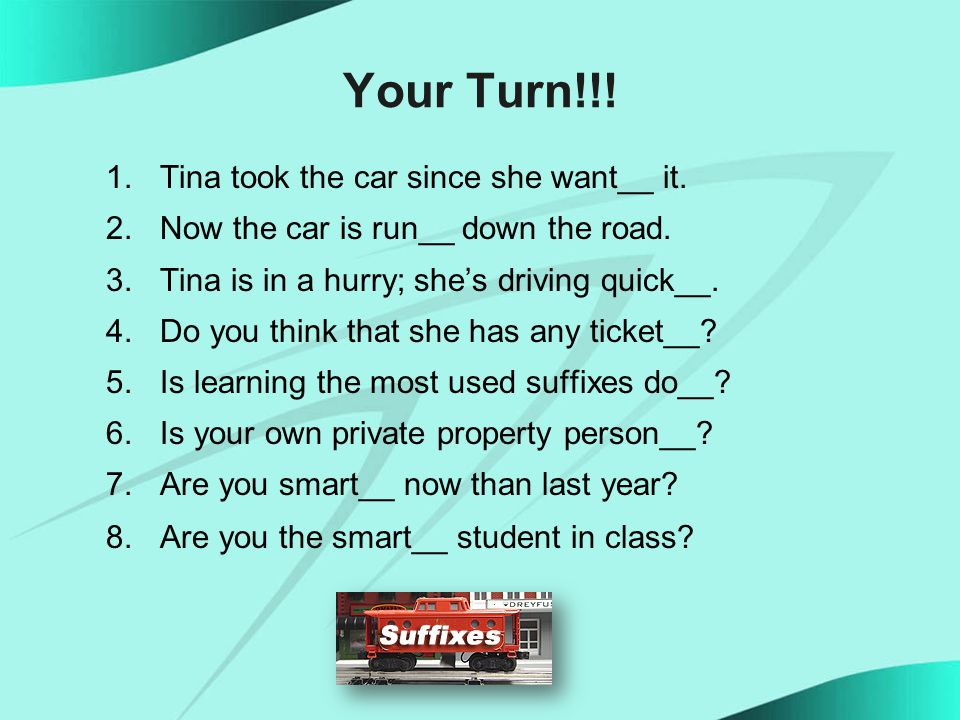 Your Turn!!. 1.Tina took the car since she want__ it.